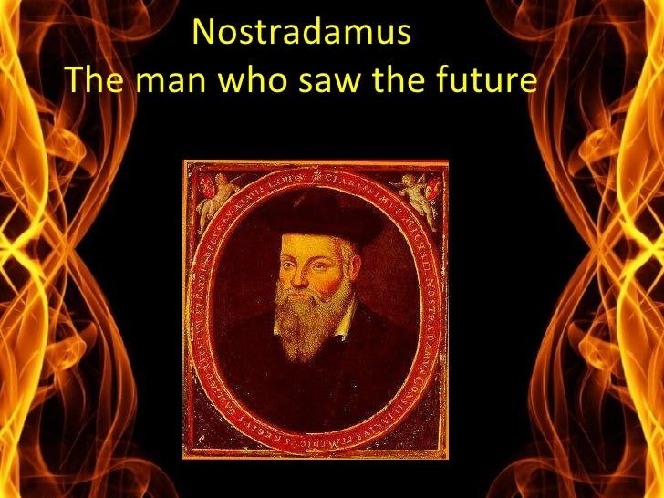 Nostradamus ' Nostradamus The man who saw the future