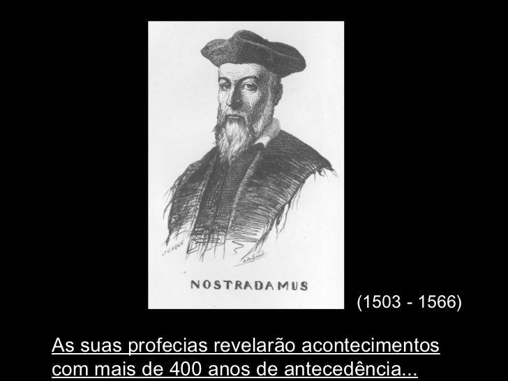 (1503 - 1566) As suas profecias revelar ão acontecimentos com mais de 400 anos de antecedência...