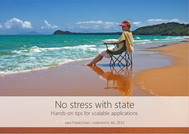 No stress with state Hands-on tips for scalable applications  Uwe Friedrichsen, codecentric AG, 2014
