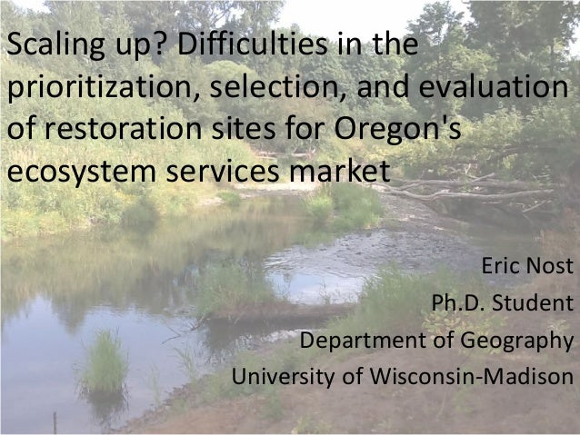 Scaling up? Difficulties in the prioritization, selection, and evaluation of restoration sites for Oregon's ecosystem serv...