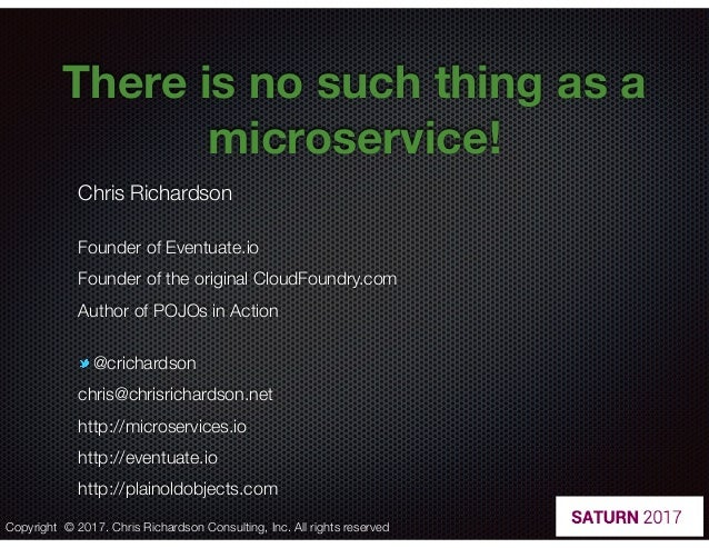 @crichardson There is no such thing as a microservice! Chris Richardson Founder of Eventuate.io Founder of the original Cl...