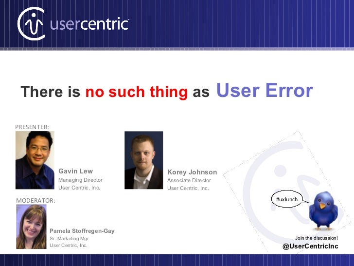 There is no such thing as                                User ErrorPRESENTER:                Gavin Lew            Korey Jo...