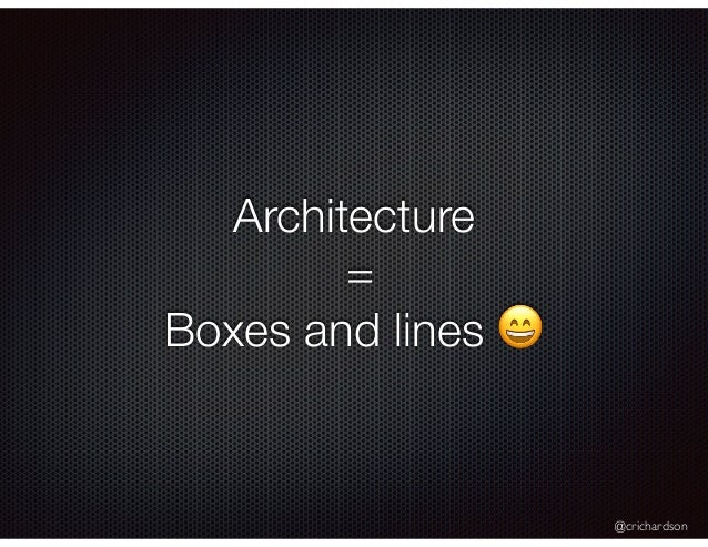@crichardson Architecture = Boxes and lines 😄