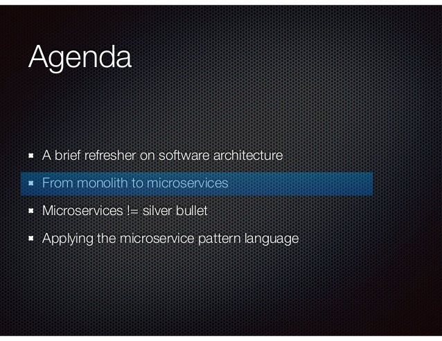 Agenda A brief refresher on software architecture From monolith to microservices Microservices != silver bullet Applying t...