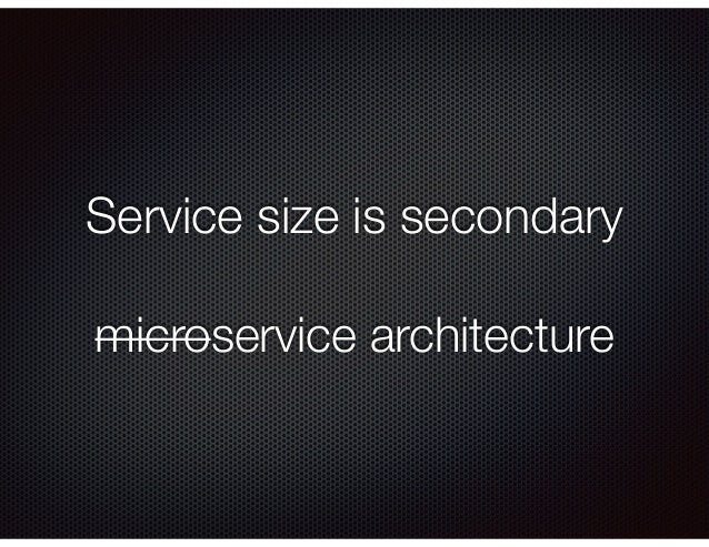 Service size is secondary microservice architecture