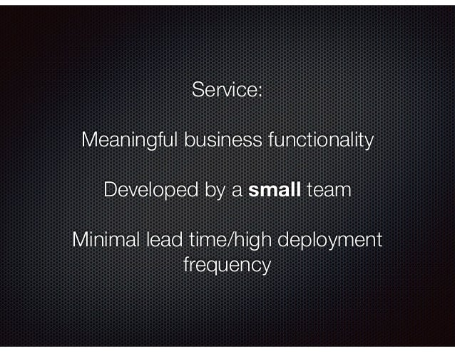 Service: Meaningful business functionality Developed by a small team Minimal lead time/high deployment frequency