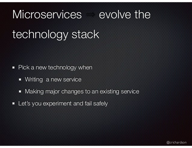 @crichardson Microservices evolve the technology stack Pick a new technology when Writing a new service Making major chang...
