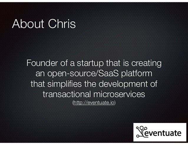@crichardson About Chris Founder of a startup that is creating an open-source/SaaS platform that simplifies the development...