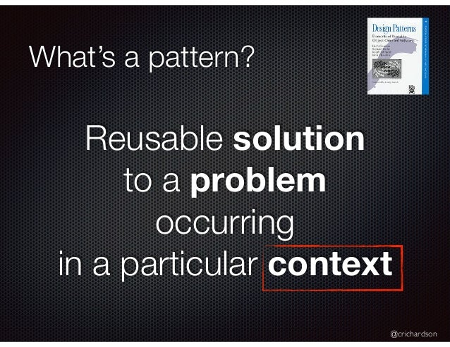 @crichardson What's a pattern? Reusable solution to a problem occurring in a particular context