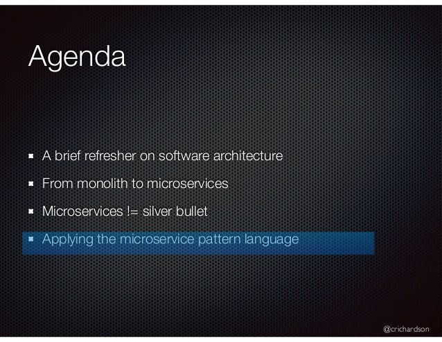 @crichardson Agenda A brief refresher on software architecture From monolith to microservices Microservices != silver bull...