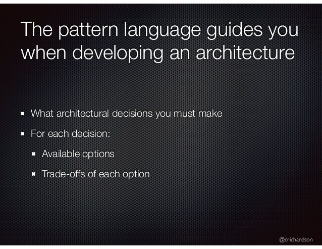 @crichardson The pattern language guides you when developing an architecture What architectural decisions you must make Fo...