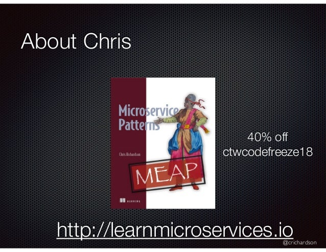 @crichardson About Chris http://learnmicroservices.io 40% off ctwcodefreeze18