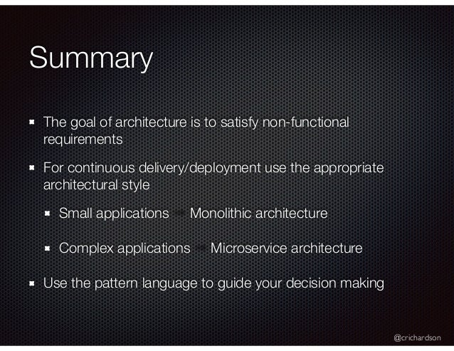 @crichardson Summary The goal of architecture is to satisfy non-functional requirements For continuous delivery/deployment...