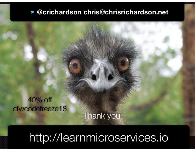 @crichardson @crichardson chris@chrisrichardson.net http://learnmicroservices.io Thank you! 40% off ctwcodefreeze18