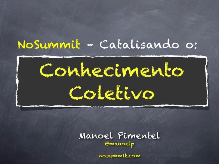 NoSummit – Catalisando o:        Manoel Pimentel            @manoelp           nosummit.com