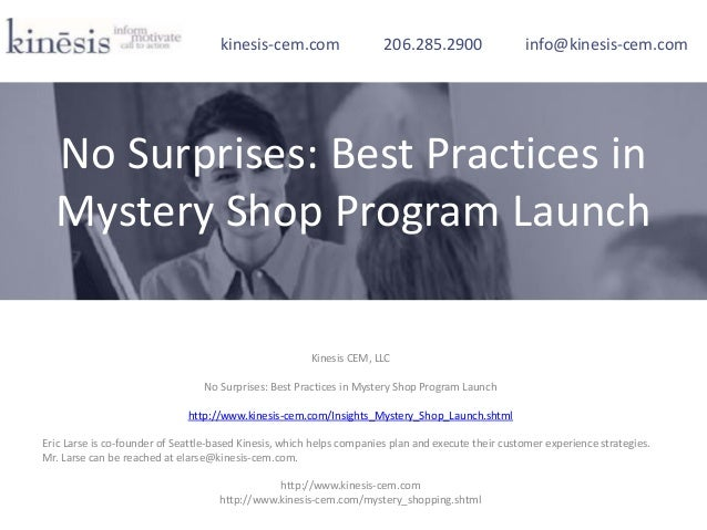 Kinesis CEM, LLC No Surprises: Best Practices in Mystery Shop Program Launch http://www.kinesis-cem.com/Insights_Mystery_S...
