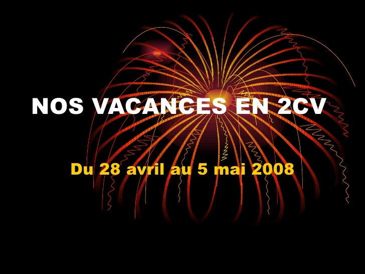 NOS VACANCES EN 2CV Du 28 avril au 5 mai 2008