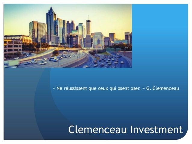 « Ne réussissent que ceux qui osent oser. » G. Clemenceau Clemenceau Investment