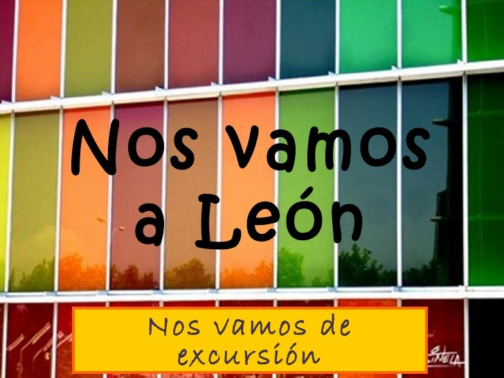 Nos vamos a León Nos vamos de  excursión