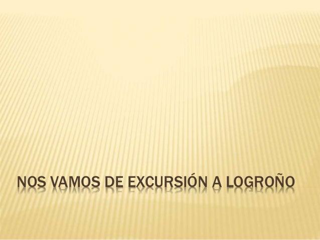 NOS VAMOS DE EXCURSIÓN A LOGROÑO