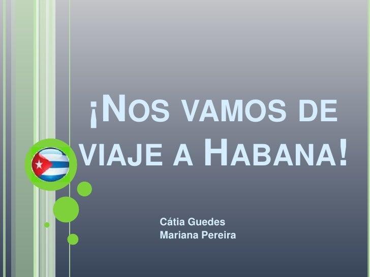 ¡Nos vamos de viaje a Habana!<br />Cátia Guedes<br />Mariana Pereira<br />
