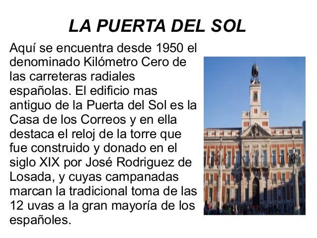LA PUERTA DEL SOL Aquí se encuentra desde 1950 el denominado Kilómetro Cero de las carreteras radiales españolas. El edifi...