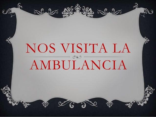 NOS VISITA LA AMBULANCIA