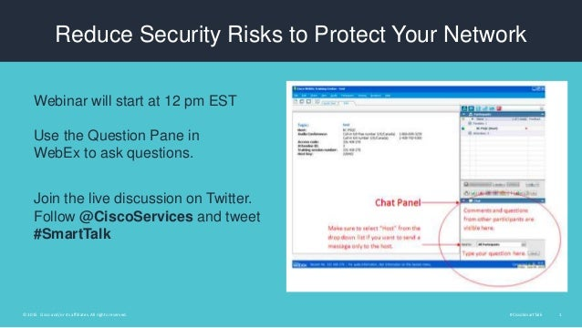 #CiscoSmartTalk 1© 2015 Cisco and/or its affiliates. All rights reserved. Reduce Security Risks to Protect Your Network We...