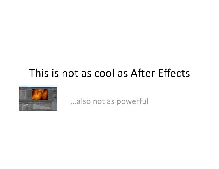This is not as cool as A-er Effects           …also not as powerful