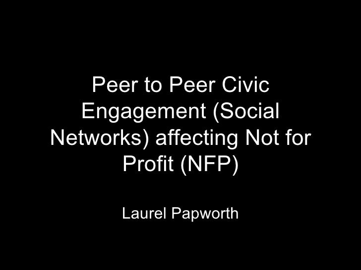 Peer to Peer Civic Engagement (Social Networks) affecting Not for Profit (NFP) Laurel Papworth