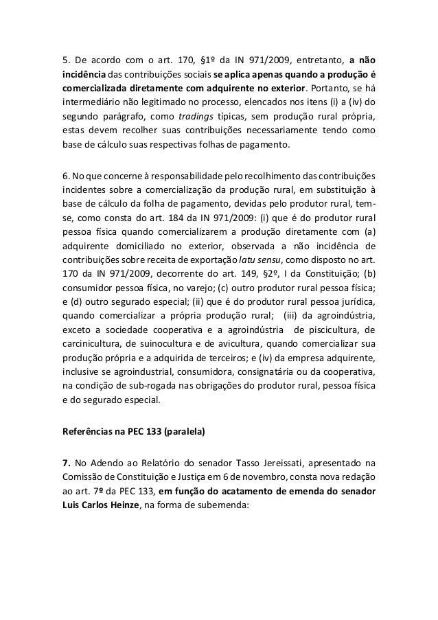 5. De acordo com o art. 170, §1º da IN 971/2009, entretanto, a não incidência das contribuições sociais se aplica apenas q...