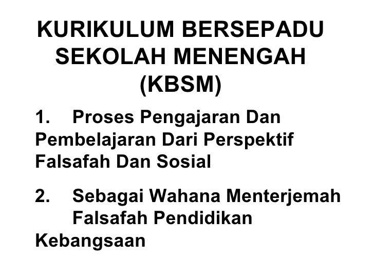 KURIKULUM BERSEPADU SEKOLAH MENENGAH       (KBSM)1. Proses Pengajaran DanPembelajaran Dari PerspektifFalsafah Dan Sosial2....