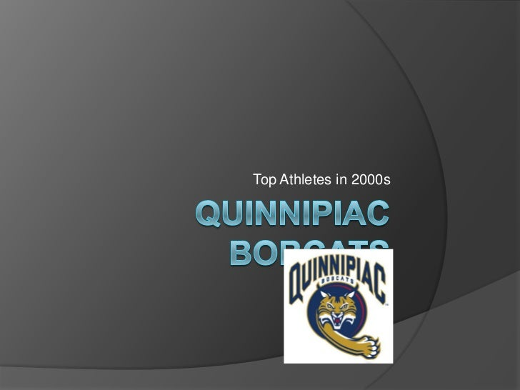 Quinnipiac bobcats<br />Top Athletes in 2000s<br />