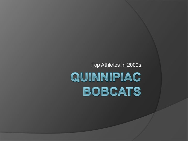 Quinnipiac bobcats<br />Top Athletes in 2000s<br />