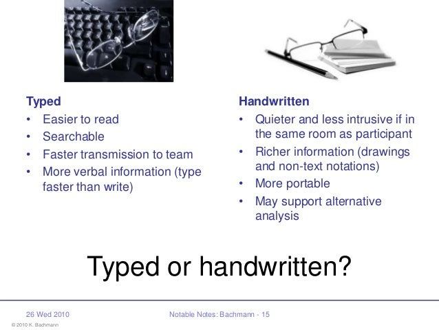 © 2010 K. Bachmann 26 Wed 2010 Notable Notes: Bachmann - 15 Typed or handwritten? Typed • Easier to read • Searchable • Fa...