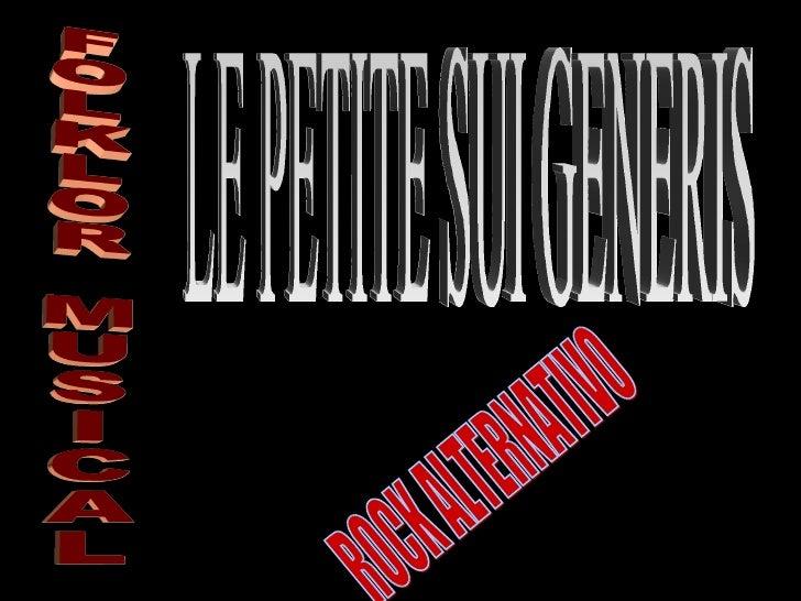 ROCK ALTERNATIVO LE PETITE SUI GENERIS FOLKLOR MUSICAL