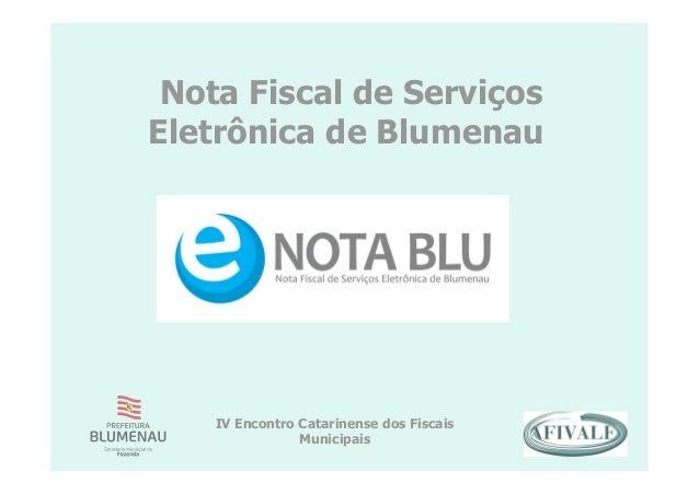 Nota Fiscal de Serviços Eletrônica de Blumenau IV Encontro Catarinense dos Fiscais Municipais