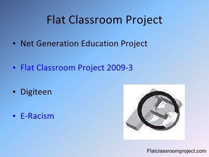 Flat Classroom Project <ul><li>Net Generation Education Project </li></ul><ul><li>Flat Classroom Project 2009-3 </li></ul>...