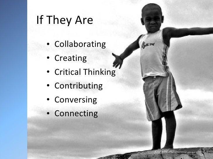If They Are <ul><li>Collaborating </li></ul><ul><li>Creating </li></ul><ul><li>Critical Thinking </li></ul><ul><li>Contrib...