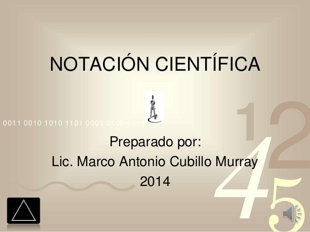 4210011 0010 1010 1101 0001 0100 1011 NOTACIÓN CIENTÍFICA Preparado por: Lic. Marco Antonio Cubillo Murray 2014