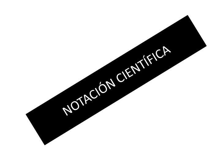 • VELOCIDAD DE LA LUZ• LONGITUD DE ONDA DE LOS RAYOS CÓSMICOS   0,000 000 000 000 001m• NÚMERO DE ÁTOMOS EN UNA CÉLULA  2 ...