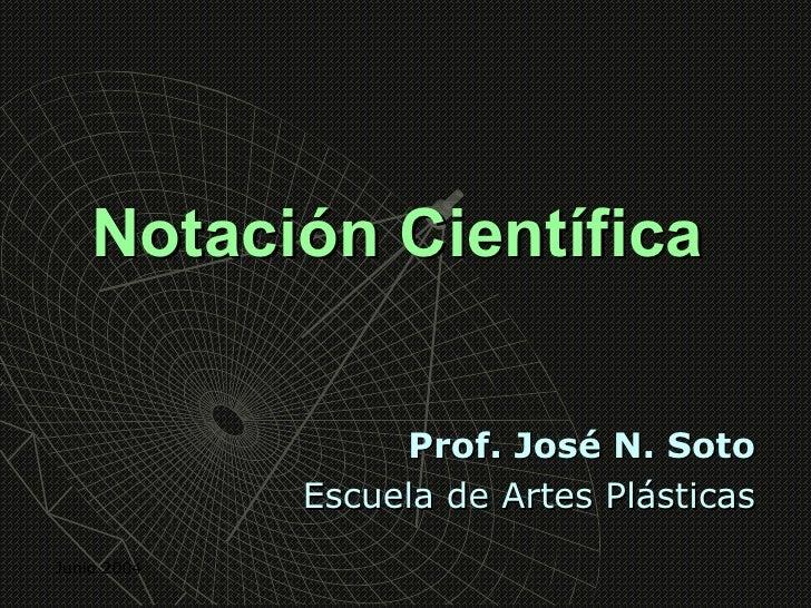 Notación Científica                  Prof. José N. Soto             Escuela de Artes PlásticasJunio 2004