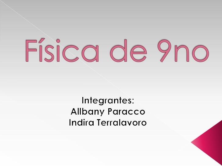 Física de 9no<br />Integrantes:<br />Allbany Paracco <br />Indira Terralavoro<br />