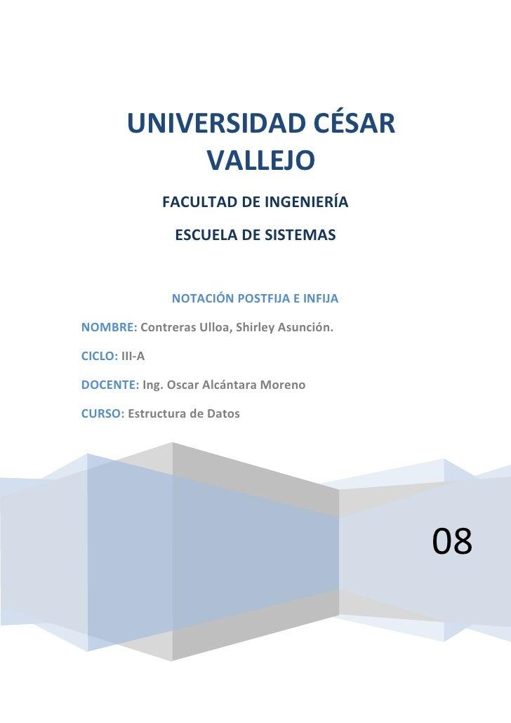 2008UNIVERSIDAD CÉSAR VALLEJOFACULTAD DE INGENIERÍAESCUELA DE SISTEMASNOTACIÓN POSTFIJA E INFIJANOMBRE: Contreras Ulloa, S...