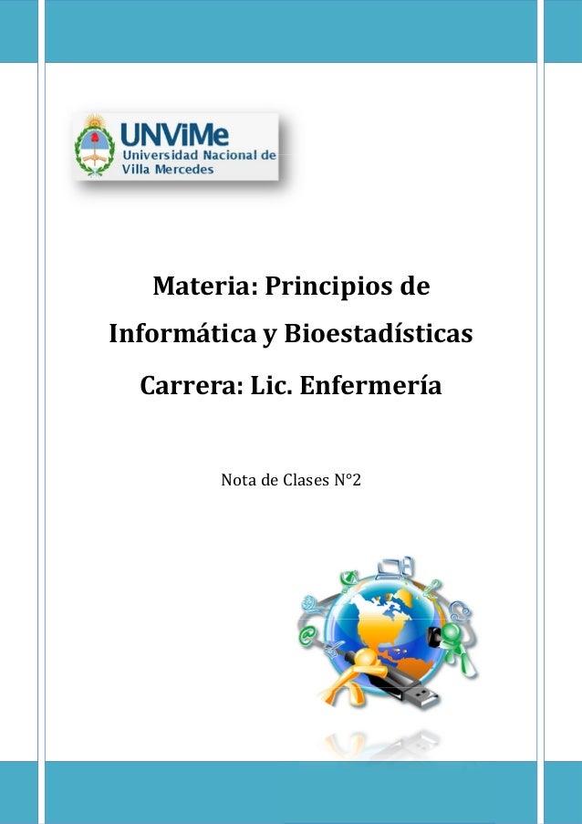 Materia: Principios de Informática y Bioestadísticas Nota de Clases N°2 Carrera: Lic. Enfermería