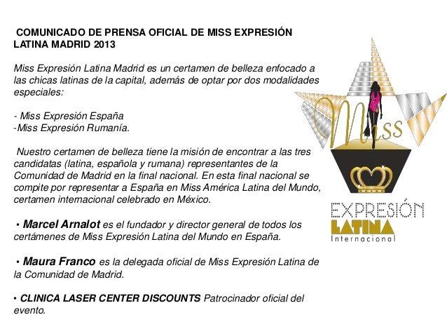 COMUNICADO DE PRENSA OFICIAL DE MISS EXPRESIÓN LATINA MADRID 2013 Miss Expresión Latina Madrid es un certamen de belleza e...