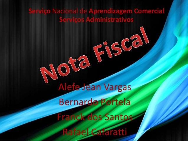 Serviço Nacional de Aprendizagem Comercial          Serviços Administrativos        Alefe Jean Vargas        Bernardo Port...