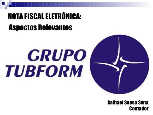NOTA FISCAL ELETRÔNICA: Aspectos Relevantes Rafhael Sousa Sena Contador
