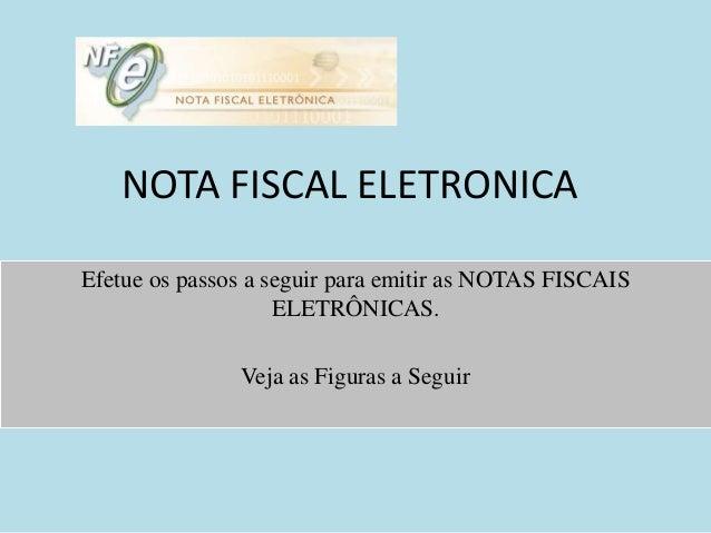 NOTA FISCAL ELETRONICA Efetue os passos a seguir para emitir as NOTAS FISCAIS ELETRÔNICAS. Veja as Figuras a Seguir