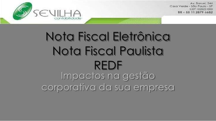 Nota Fiscal EletrônicaNota Fiscal PaulistaREDF<br />Impactos na gestão corporativa da sua empresa<br />